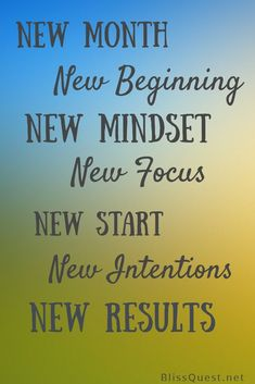 Bliss Quest - Real-Life Tips for Finding Your Bliss Without Losing Your Mind - New Month. New Mindset. New Focus. New Start. New Intentions. What will you do to make this month epic? Happy New Month Messages, Happy New Month Quotes, New Month Wishes, Happy Quotes, Goal Quotes, New Quotes, Life Quotes, Inspirational Quotes For Women, Motivational Quotes