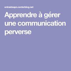 Apprendre à gérer une communication perverse