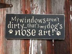 My Windows Aren't Dirty That's My Dogs Nose by KickstandsUpSignCo, $12.00