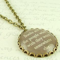 """""""Books are for people who wish they were somewhere else."""" -- Mark Twain literary pendant"""
