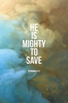 He is mighty to save. savior he can move the mountains my god is mighty to save! Christian Life, Christian Quotes, Faith Quotes, Bible Quotes, Biblical Quotes, Zephaniah 3 17, Mighty To Save, Soli Deo Gloria, Favorite Bible Verses