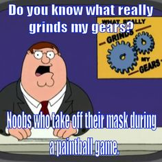 #familyguy #meme noobs who take off their #paintball masks really grinds our gears!