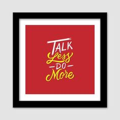 Talk Less Do More Premium Square Italian Wooden Frames Plexiglass Frames, Thing 1, Study Office, Frame It, Artwork Prints, Wooden Frames, Overlays, Motivational, Artist