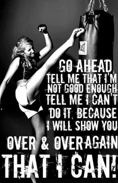 Go ahead, tell me that I'm not good enough, tell me I can't do it, because I will show you over & over again that I can!