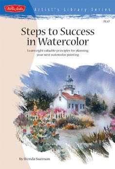 Steps to Success in Watercolor: Learn Eight Valuable Principles for Planning Your Next Watercolor Painting by Brenda Swenson