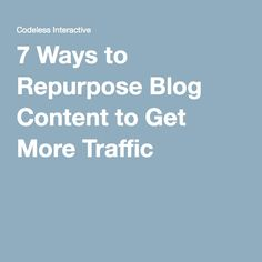 7 Ways to Repurpose Blog Content to Get More Traffic Content Marketing, Good To Know, Cheating, Repurposed, How To Get, Tips, Blog, Advice, Blogging