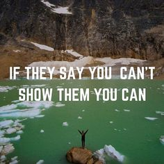 inspiring travel quotes:: if they say you can't, show them you can