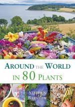 AROUND THE WORLD IN 80 PLANTS by Stephen Barstow. An Edible Perennial Vegetable Adventure for Temperate Climates.
