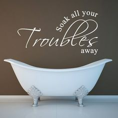 Soak all your troubles away wall sticker. Browse our huge range of beautiful bathroom vinyl wall quotes decals. Bathroom Wall Stickers, Bathroom Quotes, Bathroom Wall Art, Diy Bathroom Decor, Bathroom Ideas, Master Bathroom, Decorating Jobs, Clean My House, Vinyl Wall Quotes