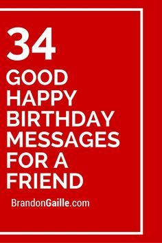 Good Happy Birthday Quotes 35 Good Happy Birthday Messages for a Friend Birthday Wishes For A Friend Messages, Best Happy Birthday Message, Message For Best Friend, Messages For Friends, Birthday Cards For Friends, Birthday Message For Bestfriend, Birthday Message For Friend Friendship, Happy Birthday Card Messages, Inspirational Birthday Message