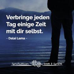 Verbringe jeden Tag einige Zeit mit dir selbst. - Dalai Lama Zitat