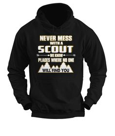Never mess with a scout. We know places where no one will find you.