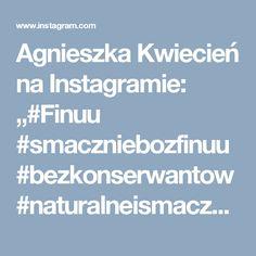 """Agnieszka Kwiecień na Instagramie: """"#Finuu #smaczniebozfinuu #bezkonserwantow #naturalneismaczne #Streetcom"""""""