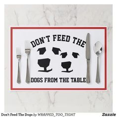 Don't Feed The Dogs Placemat