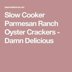 Slow Cooker Parmesan Ranch Oyster Crackers - Damn Delicious