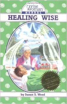 Healing Wise (Wise Woman Herbal Series)  Complete instructions for using common plants for food, beauty, medicine, and longevity.