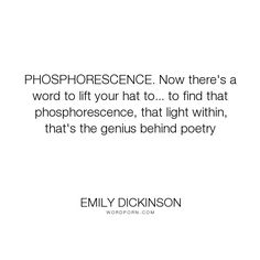 """Emily Dickinson - """"PHOSPHORESCENCE. Now there's a word to lift your hat to... to…"""