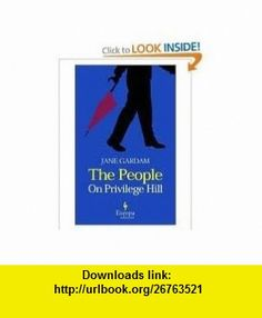 The People on Privilege Hill Publisher Europa Editions Jane Gardam ,   ,  , ASIN: B004V9UJ34 , tutorials , pdf , ebook , torrent , downloads , rapidshare , filesonic , hotfile , megaupload , fileserve