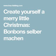Create yourself a merry little Christmas: Bonbons selber machen