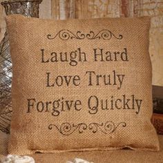 """Burlap Pillow """"Laugh hard, Love truly, Forgive quickly"""" $10.99"""