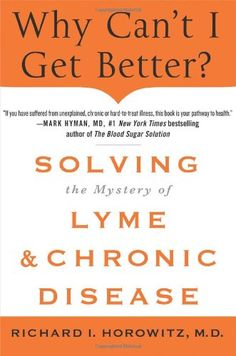Why Can't I Get Better?: Solving the Mystery of Lyme and Chronic Disease - http://goodvibeorganics.com/why-cant-i-get-better-solving-the-mystery-of-lyme-and-chronic-disease/