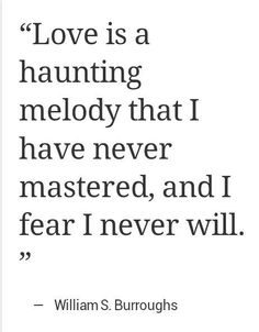 """""""a haunting melody"""" -William Burroughs"""