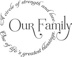"""Our Family: A circle of strength and love. One of life's greatest blessings."" ~ Another great heritage quote for your pages."