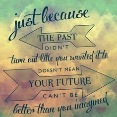 Just because the past never turned out like you wanted it to