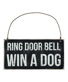 Look what I found on #zulily! 'Win a Dog' Wall Sign #zulilyfinds