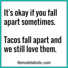 We Still Love Tacos Even Though They Fall Apart Meme You can find Funny quotes and more on our webs. Great Quotes, Quotes To Live By, Me Quotes, Humor Quotes, Fun Mom Quotes, Funny Inspirational Sayings, Rock Quotes, Meaningful Sayings, Career Quotes