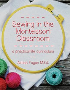 Sewing in the Montessori Classroom: a practical life curriculum by Aimee Fagan http://www.amazon.com/dp/0692393927/ref=cm_sw_r_pi_dp_Pwqkvb1ERRN64