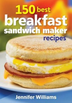150 Best Breakfast Sandwich Maker Recipes Cookbook Giveaway (sponsored) @robertrosebooks