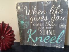 When life gets too hard to stand... Kneel