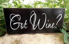 Got wine? Great wall sign for the bar or kitchen!