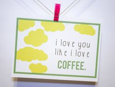 Show a serious amount of love with this modern & sexy hi, love. greetings card. Your family, friends, and love know how much you love coffee.