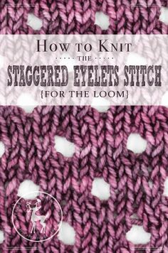 How to Knit the Staggered Eyelets Stitch for the Loom | Vintage Storehouse & Co.