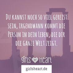 Mehr Sprüche auf: www.girlsheart.de  #reisen #liebe #welt #schönheit #verreisen #reise #verliebt #partner #großeliebe #derrichtige #dierichtige
