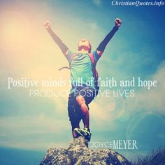 """""""Positive minds full of faith and hope produce positive lives.""""  - Joyce Meyer For more Christian and inspirational quotes, please visit www.ChristianQuotes.info #Christianquotes #Joyce-Meyer"""