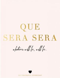 Que sera, sera.,,the thing its happen will happen/Que sera,sera;(from a great song)