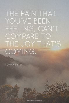 The Pain That Youu0027ve Been Feeling, Canu0027t Compare To The Joy Thatu0027s Coming.    Romans 8:18 | Emily Made This With Spoken.ly
