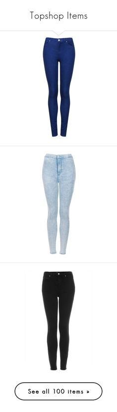 """Topshop Items"" by kasandra-deo ❤ liked on Polyvore featuring jeans, pants, bottoms, pantalones, topshop, blue jeans, skinny jeans, skinny fit jeans, skinny leg jeans and blue denim jeans"