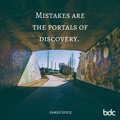 "Quote of the day: ""Mistakes are the portals for discovery."" - James Joyce"