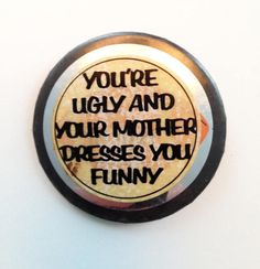 Vintage Pin Back Button You're Ugly and Your Mother #humor #pinbackbutton #humorousbutton