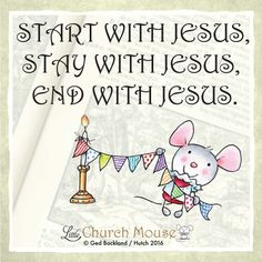 ✞♡✞ Start with Jesus, Stay with Jesus, End with Jesus. Amen...Little Church Mouse. 11 March 2016 ♡✞♡