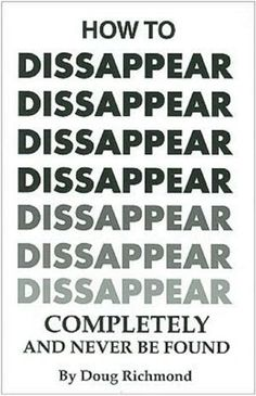 How to Disappear Completely and Never Be Found (Paperback). Heavy-duty disappearing techniques for those with a need to know. This book tells you how to. Urban Survival, Wilderness Survival, Survival Prepping, Survival Skills, Emergency Preparation, Emergency Preparedness, Emergency Response, Reading Lists, Book Lists