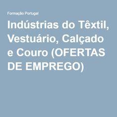Indústrias do Têxtil, Vestuário, Calçado e Couro (OFERTAS DE EMPREGO)