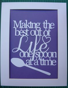 "Hand Cut ""Making The Best Out Of Life One Spoon At A Time"" Papercut Quote #spoontheory"