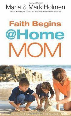 Faith Begins @ Home Mom ,by Holmen, Mark ( 2010 ) Paperback by Mark Holmen, http://www.amazon.ca/dp/B00JW8OMRS/ref=cm_sw_r_pi_dp_KTVAtb1JRSWVG