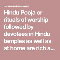 Hindu Pooja or rituals of worship followed by devotees in Hindu temples as well as at home are rich and sophisticated in appearance, but actually represent certain basic elements of devotion to the almighty Lord of universe. These elements include tilak, dhyan, arti and prasad, in addition to others.