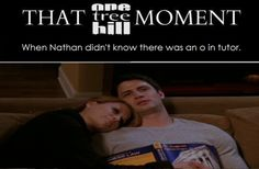 THAT OTH MOMENT ~ When Nathan didn't know there was an o in tutor